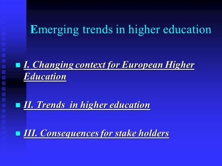 Emerging trends in higher education I. Changing context for European Higher Education I. Changing context for European Higher Education II. Trends in higher.