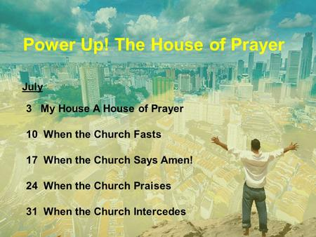 3 My House A House of Prayer 10 When the Church Fasts 17 When the Church Says Amen! 24 When the Church Praises 31 When the Church Intercedes Power Up!