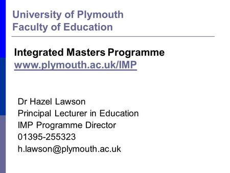 University <strong>of</strong> Plymouth Faculty <strong>of</strong> <strong>Education</strong> Dr Hazel Lawson Principal Lecturer in <strong>Education</strong> <strong>IMP</strong> Programme Director 01395-255323