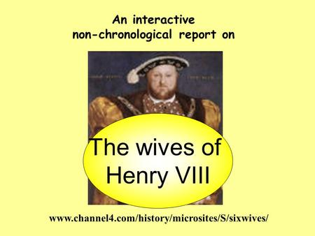 An interactive non-chronological report on The wives of Henry VIII