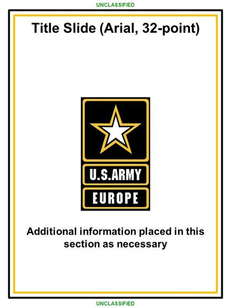 Army Strong! Strong Europe! As of 19 Nov 14Title of Brief UNCLASSIFIED Title Slide (Arial, 32-point) Additional information placed in this section as necessary.