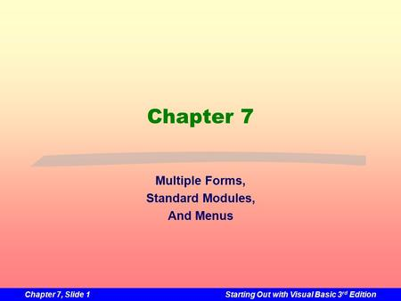Chapter 7, Slide 1Starting Out with Visual Basic 3 rd Edition Chapter 7 Multiple Forms, Standard Modules, And Menus.