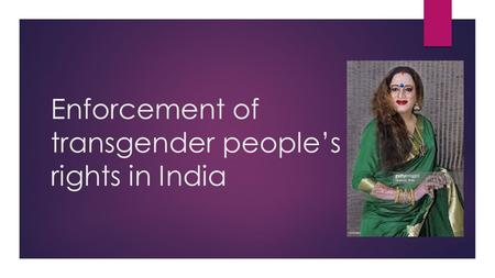 Enforcement <strong>of</strong> transgender people's rights in <strong>India</strong>.