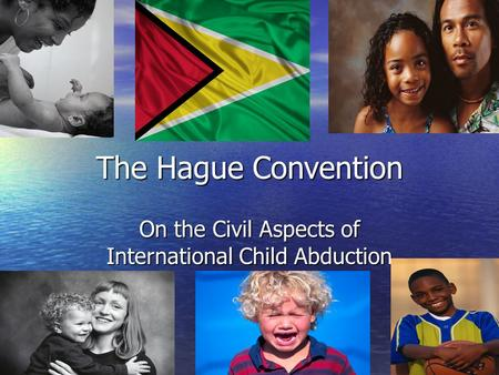 The Hague Convention On the Civil Aspects of International Child Abduction.