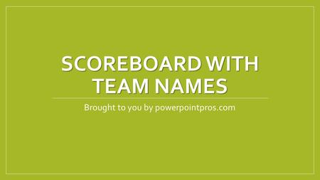 SCOREBOARD WITH TEAM NAMES Brought to you by powerpointpros.com.