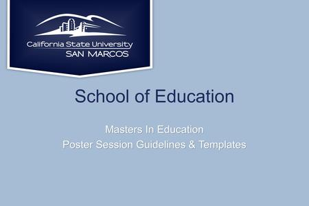 School of Education Masters In Education Poster Session Guidelines & Templates.