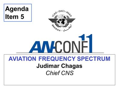 AVIATION FREQUENCY SPECTRUM Judimar Chagas Chief CNS Agenda Item 5.