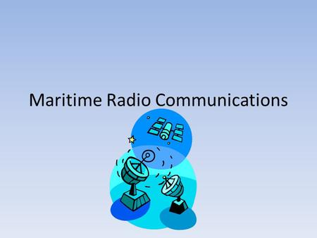 Maritime Radio Communications. VHF (Very High Frequency) Radio Required in the form of a 'bridge to bridge' marine radio on commercial vessels. Some smaller.