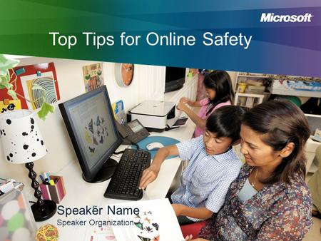 Top Tips for Online Safety Speaker Name Speaker Organization.