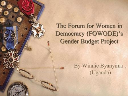 1 The Forum for Women in Democracy (FOWODE)'s Gender Budget Project By Winnie Byanyima, (Uganda)