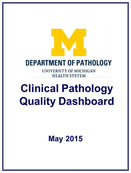 Clinical Pathology Quality Dashboard May 2015. The first of the year collected only 44% of our goal (46 collected/goal 104). Shortened hours due to carpets.