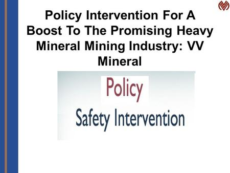 Policy Intervention For A Boost To The Promising Heavy Mineral Mining Industry: VV Mineral.