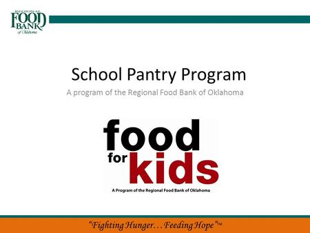 """Fighting Hunger…Feeding Hope"" ™ School Pantry Program A program of the Regional Food Bank of Oklahoma."