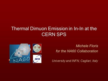Thermal Dimuon Emission in In-In at the CERN SPS Michele Floris for the NA60 Collaboration University and INFN, Cagliari, Italy.