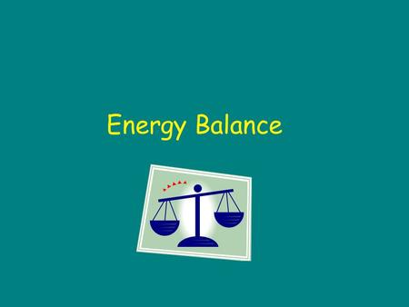 Energy Balance. Basic Maintenance Check How Do I GET Energy? What provides energy for our body? What nutrients in food provide calories? Carbohydrates.