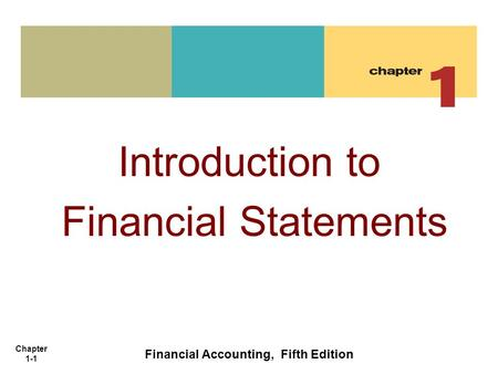 Chapter 1-1 Introduction to Financial Statements Financial Accounting, Fifth Edition.