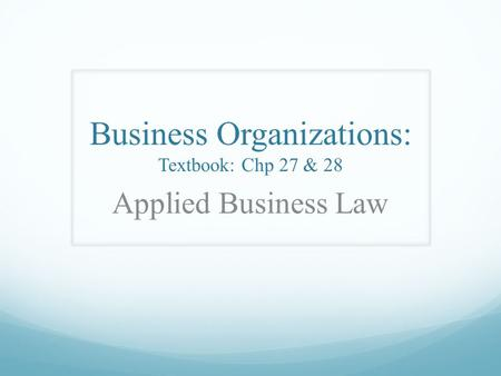 Business Organizations: Textbook: Chp 27 & 28 Applied Business Law.