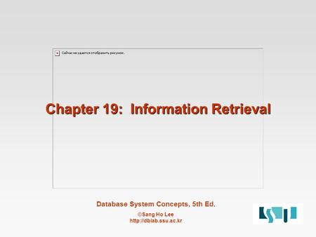 Database System Concepts, 5th Ed. ©Sang Ho Lee  Chapter 19: Information Retrieval.