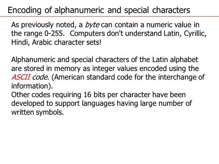 As previously noted, a byte can contain a numeric value in the range 0-255. Computers don't understand Latin, Cyrillic, Hindi, Arabic character sets! Alphanumeric.