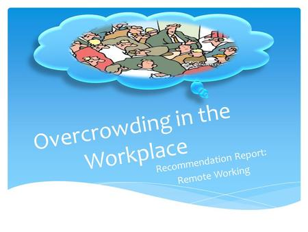 Overcrowding in the Workplace Recommendation Report: Remote Working.