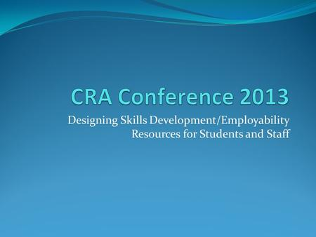 Designing Skills Development/Employability Resources for Students and Staff.