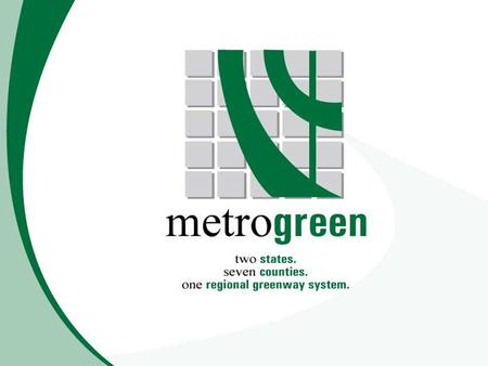 MetroGreen A proposed 1,440 mile interconnected system of public and private open space, greenways and trails.