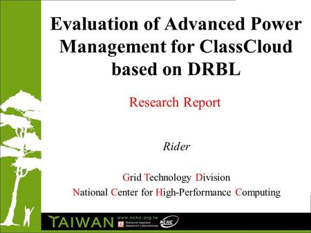 Evaluation of Advanced Power Management for ClassCloud based on DRBL Rider Grid Technology Division National Center for High-Performance Computing Research.
