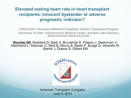 Elevated resting heart rate in heart transplant recipients: innocent bystander or adverse prognostic indicator? UTAH (Utah Transplant Affiliated Hospitals)