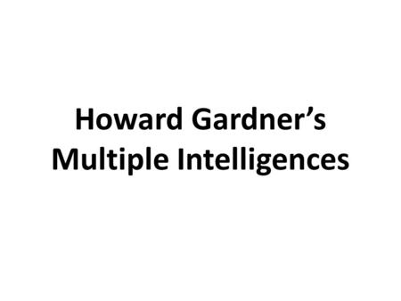 Howard Gardner's Multiple Intelligences. Developed by Howard Gardner, a psychologist and Professor of Cognition and Education at Harvard Graduate School.