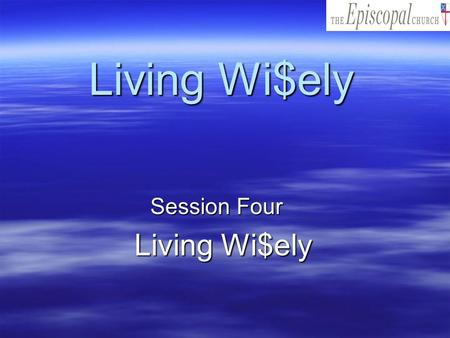 Living Wi$ely Session Four Session Four Living Wi$ely.