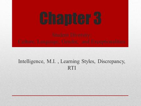 Chapter 3 Student Diversity: Culture, Language, Gender, and Exceptionalities Intelligence, M.I., Learning Styles, Discrepancy, RTI.