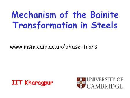 Mechanism of the Bainite Transformation in Steels  IIT Kharagpur.