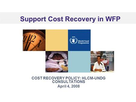 Support Cost Recovery in WFP COST RECOVERY POLICY: HLCM-UNDG CONSULTATIONS April 4, 2008.