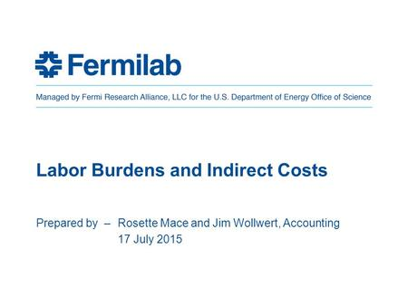 Labor Burdens and Indirect Costs Prepared by – Rosette Mace and Jim Wollwert, Accounting 17 July 2015.