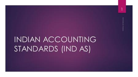INDIAN ACCOUNTING STANDARDS (IND AS) Damania & Varaiya 1.
