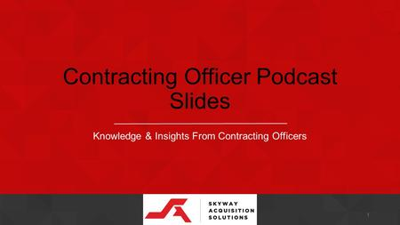 Contracting Officer Podcast Slides Knowledge & Insights From Contracting Officers 1.