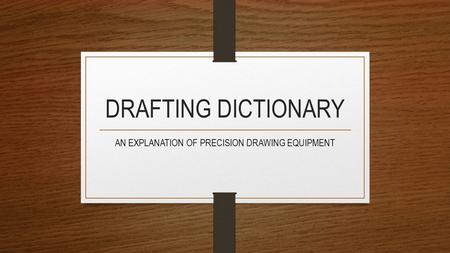 DRAFTING DICTIONARY AN EXPLANATION OF PRECISION DRAWING EQUIPMENT.