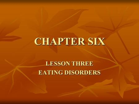 CHAPTER SIX LESSON THREE EATING DISORDERS. OBJECTIVES IDENTIFY TWO CHARACTERISTICS OF A FAD DIET. DESCRIBE THREE POSSIBLE CAUSES OF EATING DISORDERS.