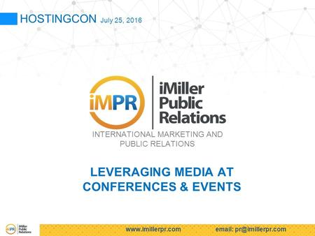 HOSTINGCON July 25, 2016 INTERNATIONAL MARKETING AND PUBLIC RELATIONS LEVERAGING MEDIA AT CONFERENCES & EVENTS