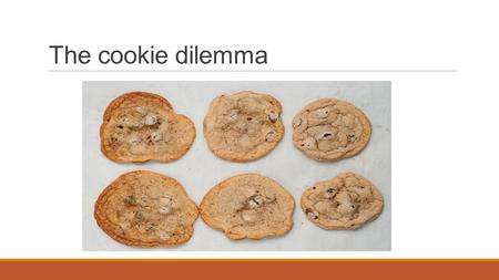 The cookie dilemma. Objectives -- performance Performance Objective #4: Evaluate three age-appropriate activities for infants and explain how each activity.
