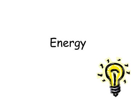 Energy. What is energy? Energy is defined as the ability to do work.