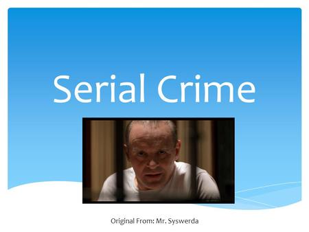Serial Crime Original From: Mr. Syswerda.  Serial crime is defined as crime of a repetitive nature.  Serial crime is often marked by similar techniques.