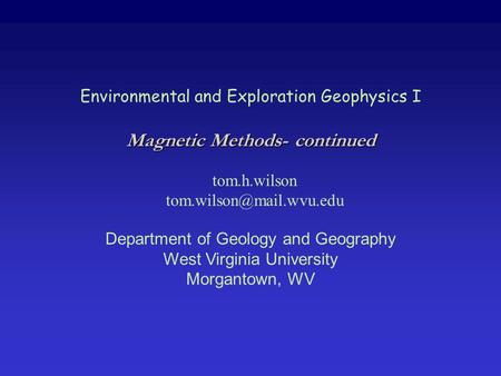 Environmental and Exploration Geophysics I tom.h.wilson Department of Geology and Geography West Virginia University Morgantown,