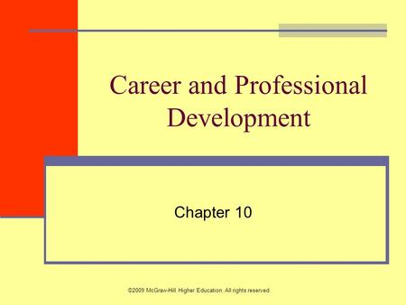©2009 McGraw-Hill Higher Education. All rights reserved. Career and Professional Development Chapter 10.