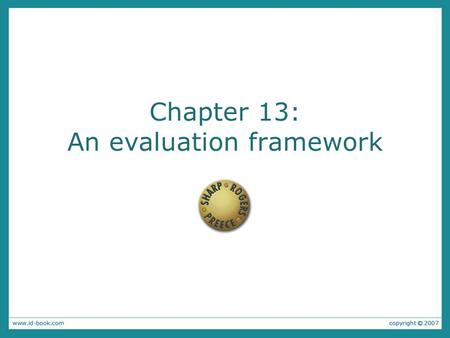Chapter 13: An evaluation framework. The aims are: To discuss the conceptual, practical and ethical issues involved in evaluation. To introduce and explain.