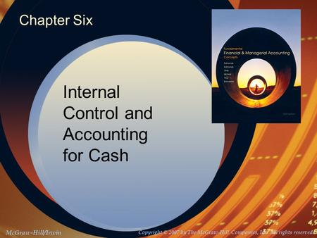 McGraw-Hill/Irwin Copyright © 2007 by The McGraw-Hill Companies, Inc. All rights reserved. Chapter Six Internal Control and Accounting for Cash.