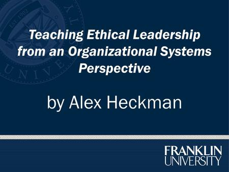 Teaching Ethical Leadership from an Organizational Systems Perspective by Alex Heckman.
