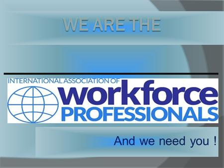 And we need you !. What is IAWP  The International Association of Workforce Professionals (IAWP) is a nonprofit professional educational association.