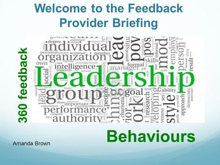 Welcome to the Feedback Provider Briefing Behaviours 360 feedback Amanda Brown.