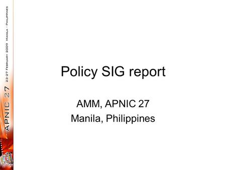 Policy SIG report AMM, APNIC 27 Manila, Philippines.